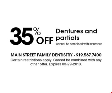 35% OFF Dentures and partialsCannot be combined with insurance. Certain restrictions apply. Cannot be combined with any other offer. Expires 03-29-2018.