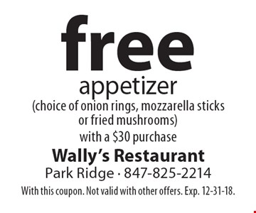 free appetizer (choice of onion rings, mozzarella sticks or fried mushrooms) with a $30 purchase. With this coupon. Not valid with other offers. Exp. 12-31-18.
