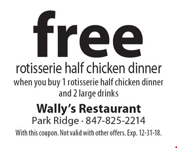 Free rotisserie half chicken dinner when you buy 1 rotisserie half chicken dinner and 2 large drinks. With this coupon. Not valid with other offers. Exp. 12-31-18.
