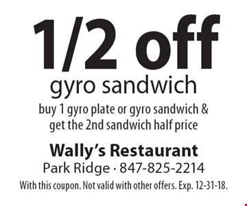 1/2 off gyro sandwich. Buy 1 gyro plate or gyro sandwich & get the 2nd sandwich half price. With this coupon. Not valid with other offers. Exp. 12-31-18.