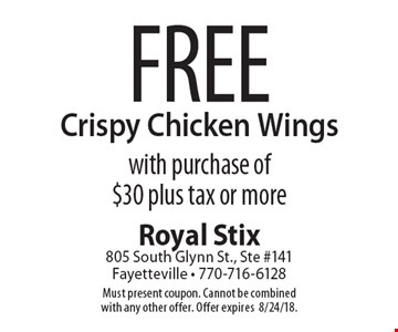 Free Crispy Chicken Wings with purchase of $30 plus tax or more. Must present coupon. Cannot be combined with any other offer. Offer expires 8/31/18.