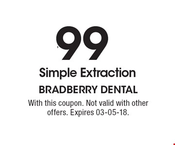$99 Simple Extraction. With this coupon. Not valid with other offers. Expires 03-05-18.