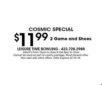 $11.99 2 Game and Shoes. Valid Fri from 10pm to close & Sat 8pm to closeCannot be used as part of a party package. Must present offer.Not valid with other offers. Offer Expires 02-19-18.