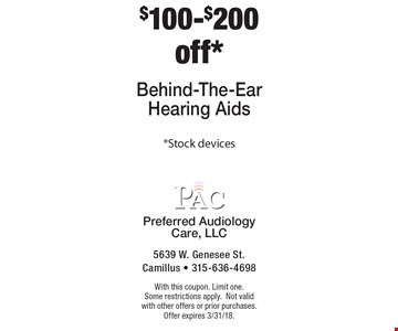 $100-$200 off* behind-the-ear hearing aids. *Stock devices. With this coupon. Limit one. Some restrictions apply. Not valid with other offers or prior purchases. Offer expires 3/31/18.