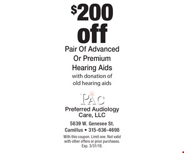 $200 off pair of advanced or premium hearing aids with donation of old hearing aids. With this coupon. Limit one. Not valid with other offers or prior purchases. Exp. 3/31/18.