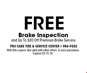 FREE Brake Inspection and Up To $20 Off Premium Brake Service. With this coupon. Not valid with other offers or prior purchases. Expires 02-15-18.