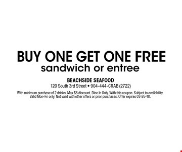 BUY ONE GET ONE FREE sandwich or entree. With minimum purchase of 2 drinks. Max $8 discount. Dine In Only. With this coupon. Subject to availability. Valid Mon-Fri only. Not valid with other offers or prior purchases. Offer expires 03-26-18.