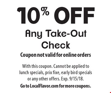 10% off Any Take-Out Check. Coupon not valid for online orders. With this coupon. Cannot be applied to lunch specials, prix fixe, early bird specials or any other offers. Exp. 9/15/18. Go to LocalFlavor.com for more coupons.