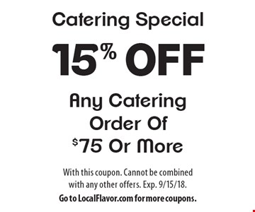 Catering Special. 15% off Any Catering Order Of $75 Or More. With this coupon. Cannot be combined with any other offers. Exp. 9/15/18. Go to LocalFlavor.com for more coupons.