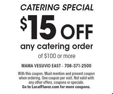 Catering Special $15 off any catering order of $100 or more. With this coupon. Must mention and present coupon when ordering. One coupon per visit. Not valid with any other offers, coupons or specials.Go to LocalFlavor.com for more coupons.