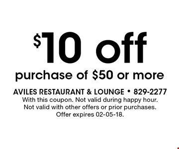 $10 offpurchase of $50 or more. AVILES Restaurant & Lounge - 829-2277With this coupon. Not valid during happy hour. Not valid with other offers or prior purchases. Offer expires 02-05-18.