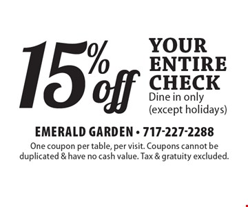 15% off Your entire check. Dine in only (except holidays). One coupon per table, per visit. Coupons cannot be duplicated & have no cash value. Tax & gratuity excluded.