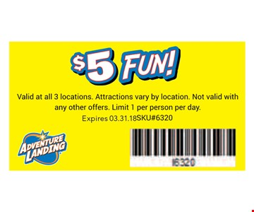 $5 Fun!. Valid at all 3 locations.Attractions vary by location. Not valid with any other offers.Limit 1 per person per day. Expires 03-31-18.SKU#6320
