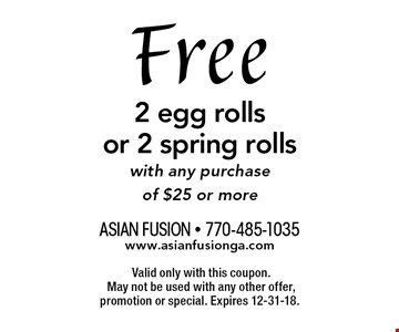 Free 2 egg rolls or 2 spring rolls with any purchase of $25 or more. Valid only with this coupon. May not be used with any other offer, promotion or special. Expires 12-31-18.