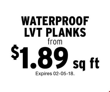 $1.89 sq ft WATERPROOFLVT PLANKSfrom. Expires 02-05-18.