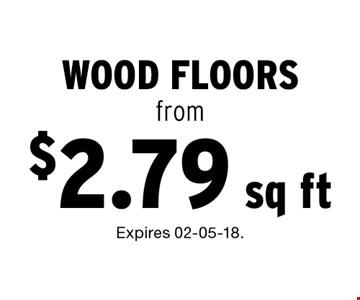 $2.79 sq ft wood floorsfrom. Expires 02-05-18.