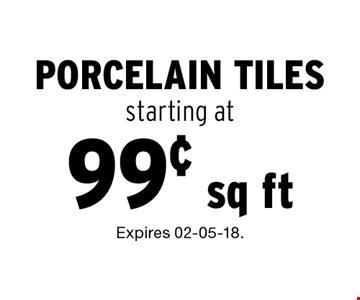 99¢ sq ft porcelain tilesstarting at. Expires 02-05-18.