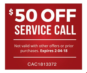 $50 OFF SERVICE CALL. Not valid with other offers or prior purchases.Expires 02-05-18.