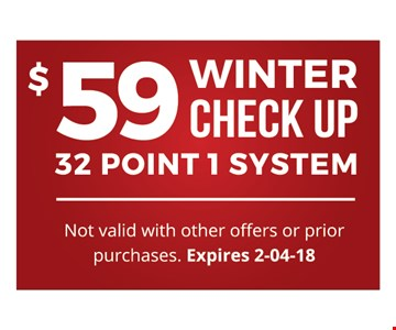 $59 Winter Check Up32 Point 1 System. Not valid with other offers or prior purchases.Expires 02-05-18.