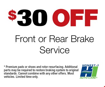 $30 OFF Front or Rear Brake Service. * Premium pads or shoes and rotor resurfacing. Additional parts may be required restore braking system to original standards. Cannot combine with any other offers. Mostvehicles. Limited time only.