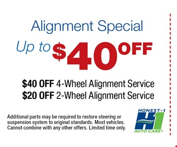 up to $40 OFF Alignment Special$40 off 4-wheel Alignment ServiceOR $20 off 2-wheel Alignment Service. Additional parts may be required restore steering or suspension system to original standards. Most vehicles. Cannot combine with any other offers. Limited time only.