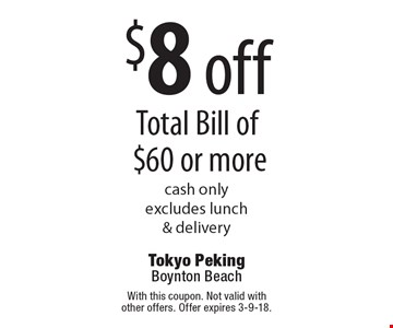 $8 off Total Bill of $60 or more. Cash only. Excludes lunch & delivery. With this coupon. Not valid with other offers. Offer expires 3-9-18.
