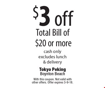 $3 off Total Bill of $20 or more. Cash only. Excludes lunch & delivery. With this coupon. Not valid with other offers. Offer expires 3-9-18.