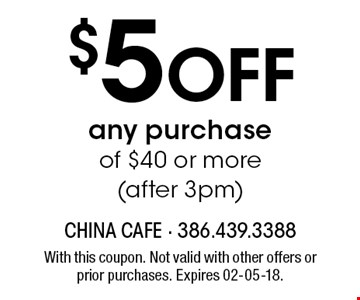$5 Off any purchase of $40 or more(after 3pm). With this coupon. Not valid with other offers or prior purchases. Expires 02-05-18.