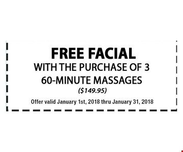 free facial with the purchase of 3 60-minute massages ($149.95). offer valid january 1st 2018 thru 01-21-18