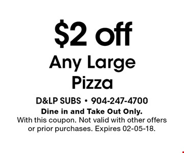 $2 offAny Large Pizza. Dine in and Take Out Only.With this coupon. Not valid with other offers or prior purchases. Expires 02-05-18.