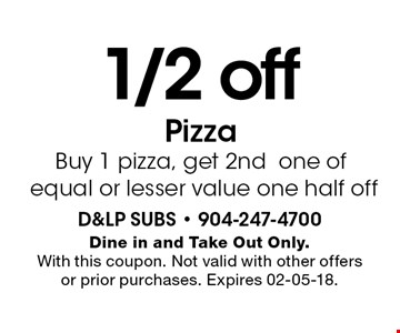 1/2 offPizza Buy 1 pizza, get 2ndone of equal or lesser value one half off. Dine in and Take Out Only.With this coupon. Not valid with other offers or prior purchases. Expires 02-05-18.