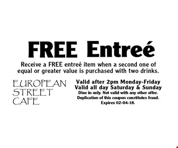 Free Entree Receive a FREE entree item when a second one of equal or greater value is purchased with two drinks. Valid after 2pm Monday-Friday. Valid all day Saturday & SundayDine in only. Not valid with any other offer. Duplication of this coupon constitutes fraud. Expires 02-04-18.