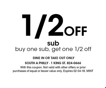 1/2OFF sub buy one sub, get one 1/2 off. With this coupon. Not valid with other offers or prior purchases of equal or lesser value only. Expires 02-04-18. MINT