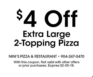 $4 Off Extra Large 2-Topping Pizza. With this coupon. Not valid with other offers or prior purchases. Expires 02-05-18.