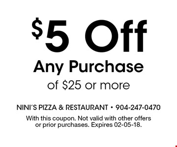 $5 Off Any Purchase of $25 or more. With this coupon. Not valid with other offers or prior purchases. Expires 02-05-18.