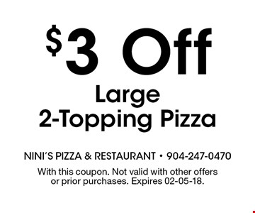 $3 Off Large 2-Topping Pizza. With this coupon. Not valid with other offers or prior purchases. Expires 02-05-18.