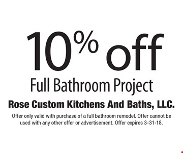 10% off Full Bathroom Project. Offer only valid with purchase of a full bathroom remodel. Offer cannot be used with any other offer or advertisement. Offer expires 3-31-18.