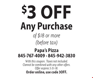 $3 Off Any Purchase of $18 or more (before tax). With this coupon. Taxes not included. Cannot be combined with any other offers. Offer expires 5-31-18. Order online, use code 3off.