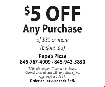 $5 Off Any Purchase of $30 or more (before tax). With this coupon. Taxes not included. Cannot be combined with any other offers. Offer expires 5-31-18. Order online, use code 5off.