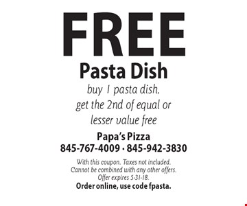 Free Pasta Dish buy 1 pasta dish, get the 2nd of equal or lesser value free. With this coupon. Taxes not included. Cannot be combined with any other offers. Offer expires 5-31-18. Order online, use code fpasta.