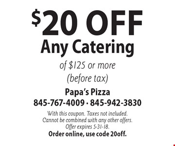 $20 Off Any Catering of $125 or more (before tax). With this coupon. Taxes not included. Cannot be combined with any other offers. Offer expires 5-31-18. Order online, use code 20off.
