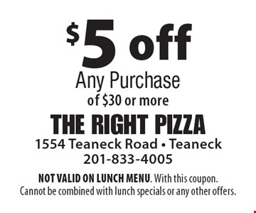 Back-To-School Special $5 off Any Purchase of $30 or more. NOT VALID ON LUNCH MENU. With this coupon. Cannot be combined with lunch specials or any other offers.