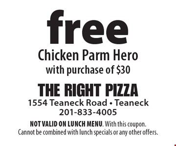 free Chicken Parm Hero with purchase of $30. NOT VALID ON LUNCH MENU. With this coupon. Cannot be combined with lunch specials or any other offers.