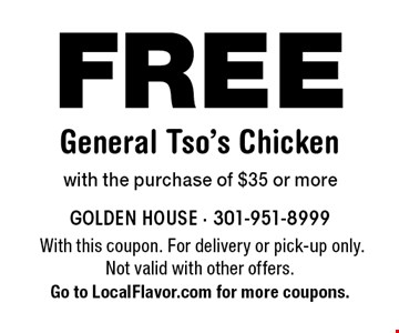 FREE General Tso's Chicken with the purchase of $35 or more. With this coupon. For delivery or pick-up only. Not valid with other offers. Go to LocalFlavor.com for more coupons.