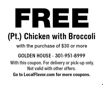 FREE (Pt.) Chicken with Broccoli with the purchase of $30 or more. With this coupon. For delivery or pick-up only. Not valid with other offers. Go to LocalFlavor.com for more coupons.