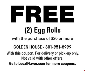 FREE (2) Egg Rolls with the purchase of $20 or more. With this coupon. For delivery or pick-up only. Not valid with other offers. Go to LocalFlavor.com for more coupons.