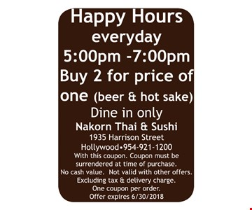 Happy hours every day 5pm-7pm. Buy 2 for the price of 1 (beer and hot sake). Dine in only.