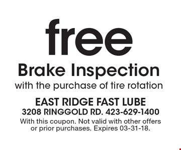 free Brake Inspectionwith the purchase of tire rotation. With this coupon. Not valid with other offers or prior purchases. Expires 03-31-18.