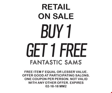 Retail on Sale Buy 1 Get 1 FREE . Free item of equal or lesser value. Offer good at participating salons. One coupon per person. Not valid with any other offer. Expires 02-18-18 MM2