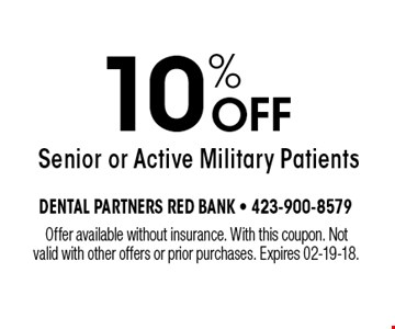 10% OFF Senior or Active Military Patients. Offer available without insurance. With this coupon. Not valid with other offers or prior purchases. Expires 02-19-18.